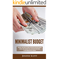 Minimalist Budget: Save Money, Avoid Compulsive Spending, Learn Practical and Simple Budgeting Strategies, Money Management Skills, & Declutter Your Financial Life Using Minimalism Tools & Essentials