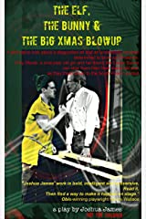 The Elf, The Bunny & The Big Xmas Blowup: A Play Kindle Edition