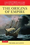 The Oxford History of the British Empire: Volume I: The Origins of Empire: British Overseas Enterprise to the Close of the Seventeenth Century: to the Close of the Seventeenth Century Vol 1