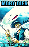 Moby Dick: by Herman Melville (Illustrated and Unabridged)
