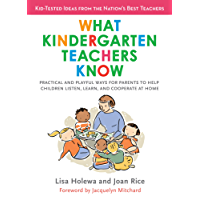 What Kindergarten Teachers Know: Practical and Playful Ways for Parents to Help Children Listen, Learn, and Coope rate at Home (English Edition)