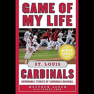 Game of My Life St. Louis Cardinals: Memorable Stories of Cardinals Baseball
