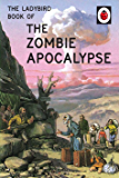 The Ladybird Book of the Zombie Apocalypse (Ladybirds for Grown-Ups)