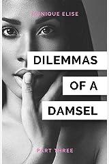 Dilemmas of a Damsel: Part III Kindle Edition