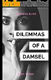 Dilemmas of a Damsel: Part III