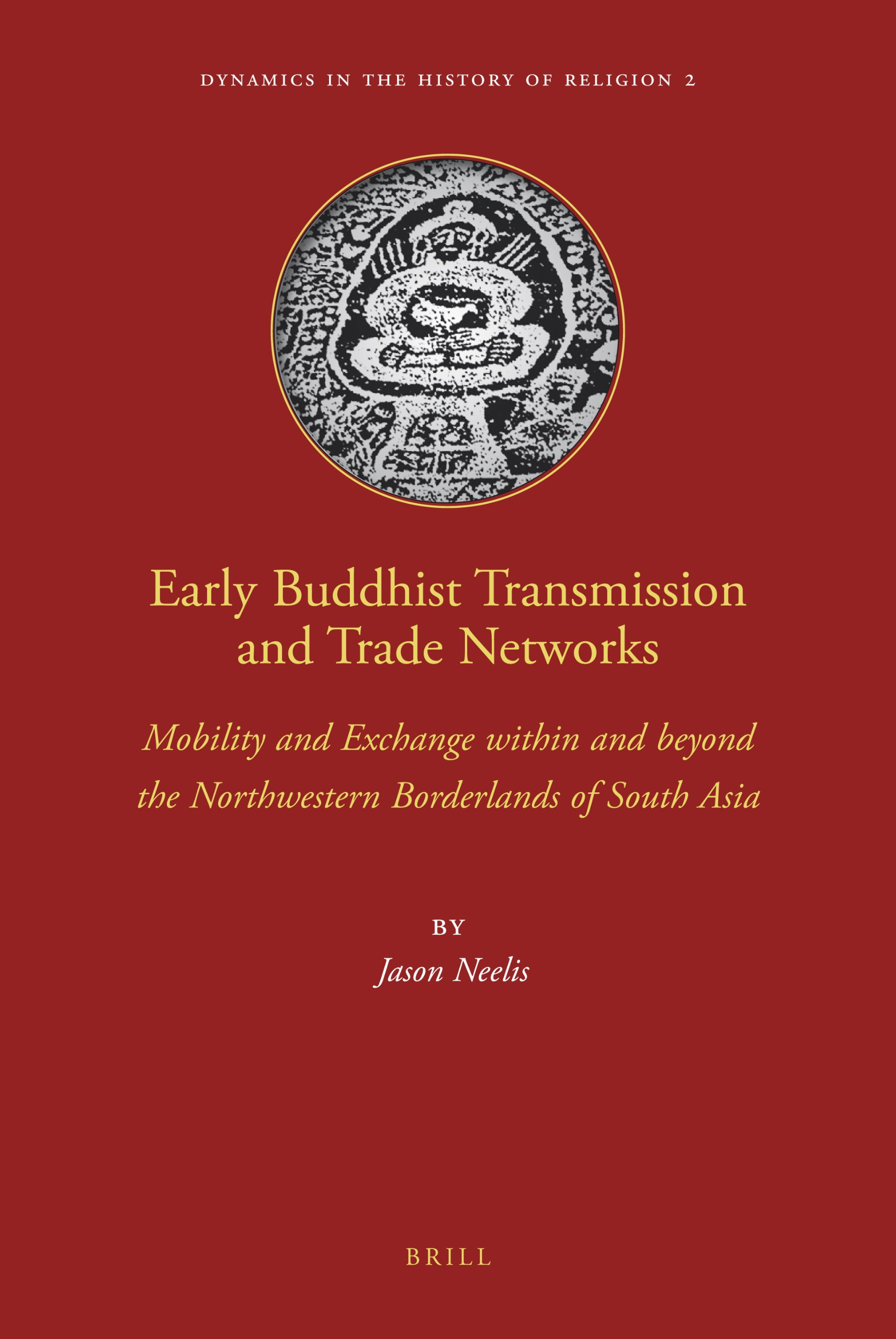Download Early Buddhist Transmission and Trade Networks: Mobility and Exchange Within and Beyond the Northwestern Borderlands of South Asia (Dynamics in the History of Religions) PDF