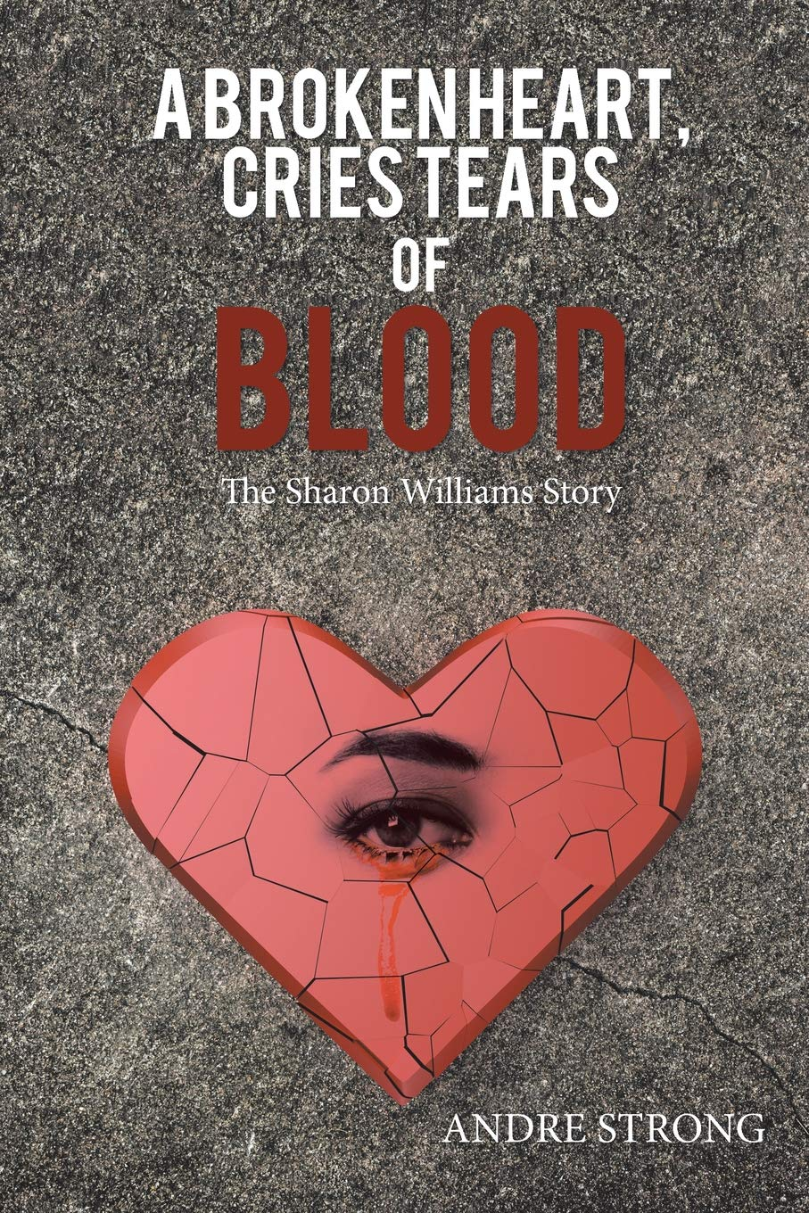 A Broken Heart Cries Tears Of Blood The Sharon Williams Story