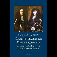 Oranje tegen de Zonnekoning: De strijd tussen Willem III en Lodewijk XIV om Europa