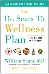 The Dr. Sears T5 Wellness Plan: Transform Your Mind and Body, Five Changes in Five Weeks Hardcover