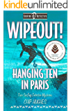 Wipeout! & Hanging Ten in Paris (Surfing Detective Mystery Series Book 2)