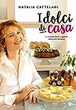 I dolci di casa: Le ricette facili e golose della mia famiglia