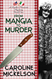 From Mangia to Murder (A Sophia Mancini ~ Little Italy Mystery Book 1)