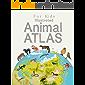 Illustrated Animal Atlas For Kids: Take A Thrilling Animal Adventure Around The Globe!