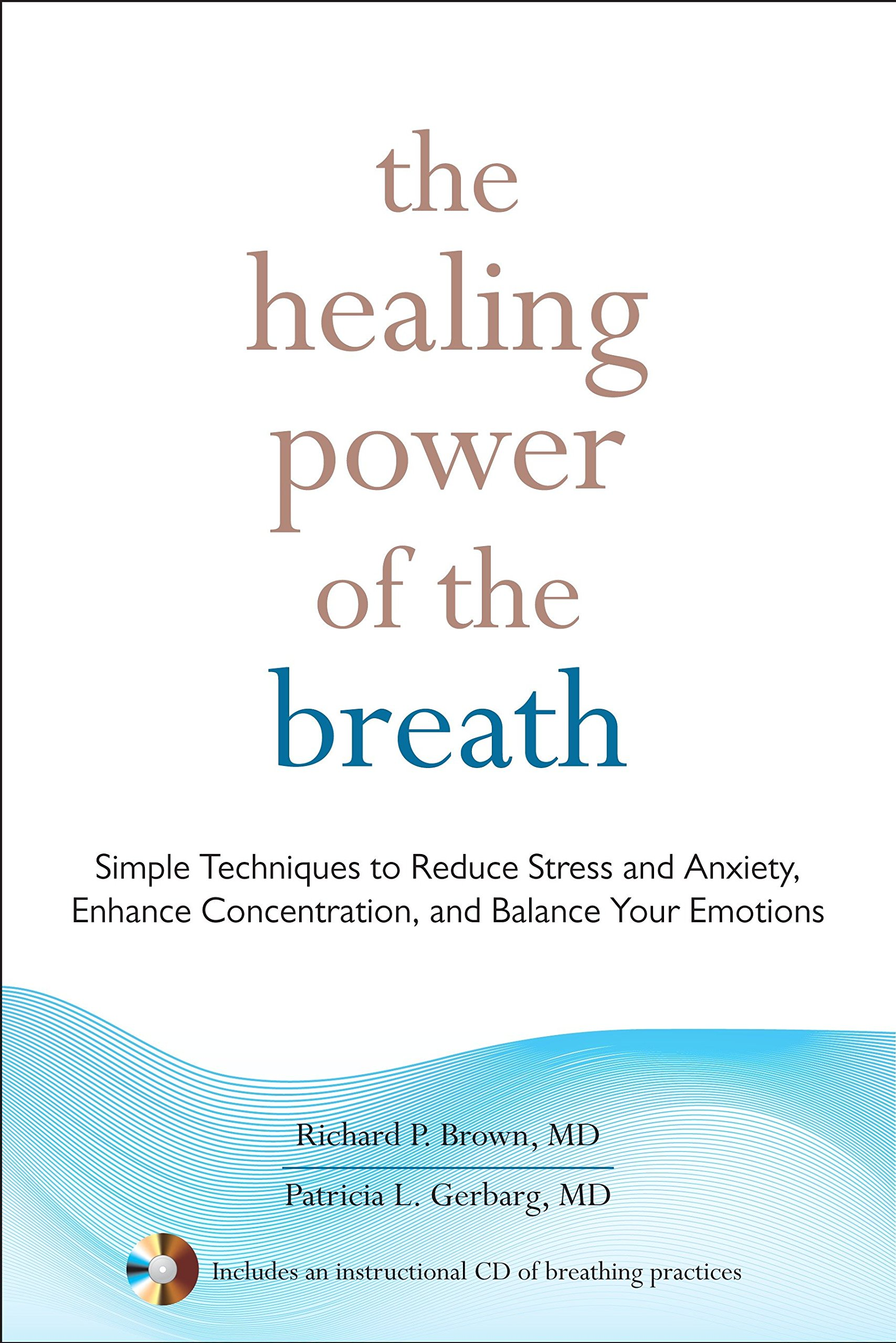 The Healing Power of the Breath: Simple Techniques to Reduce Stress and Anxiety, Enhance Concentration, and Balance Your…