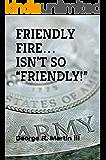 """FRIENDLY FIRE… ISN'T SO """"FRIENDLY!"""""""