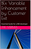 BEx Variable Enhancement by Customer Exit: Essential Guide for a BW developer (English Edition)
