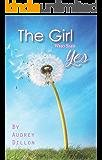 The Girl Who Said Yes: A twenty-something romance.