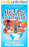 The Fun Knowledge Encyclopedia Volume 2: The Crazy Stories Behind the World's Most Interesting Facts (Trivia Bill's General Knowledge)