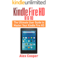 Kindle Fire HD 8 & 10: The Ultimate User Guide to Master Your Kindle Fire HD (2017 updated user guide, step-by-step guide, apps, user manual, smart device, ... (Amazon Prime, internet, guide Book 1)