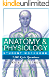 Anatomy & Physiology Student Workbook - 2,000 Quiz Questions To Help Guarantee Exam Success
