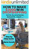 How to make $3000 a month in Dropshipping with Aliexpress, Amazon, Ebay…: -Step by Step Guide-