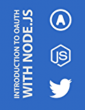Introduction to OAuth with Node.js: Twitter API OAuth 1.0, OAuth 2.0, OAuth Echo, Everyauth and OAuth2.0 Server Examples (English Edition)