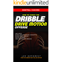 Basketball Coaching: How to Coach the Dribble Drive Motion Offense: Includes Basic and Advanced Concepts, Basketball…