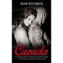Cazada: Un Romance Paranormal entre Magia, Fantasía y un Conflicto Oscuro (Novela Romántica y Erótica en Español: Paranormal o Sobrenatural) (Spanish ...