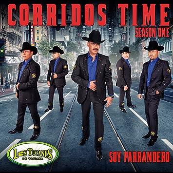 Los Tucanes De Tijuana - Corridos Time-Season One- Soy Parrandero - Amazon.com Music