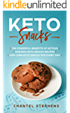 Keto Snacks:: The Powerful Benefits of Ketosis | Amazing Keto Snacks Recipes | Low Carb Keto Snacks for Every Day! (weight loss solution Book 2)