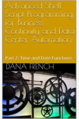 Advanced Shell Script Programming for Business Continuity and Data Center Automation: Part 2: Time and Date Functions Kindle Edition