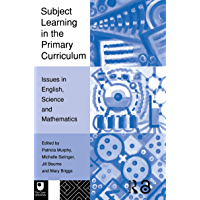 Subject Learning in the Primary Curriculum: Issues in English, Science and Maths (English Edition)
