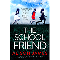 The School Friend: A totally gripping psychological thriller with a brilliant twist (English Edition)