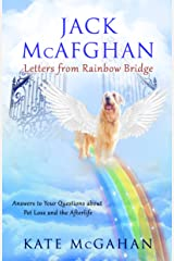 Jack McAfghan: Letters From Rainbow Bridge: Answers to Your Questions about Pet Loss and the Afterlife Kindle Edition