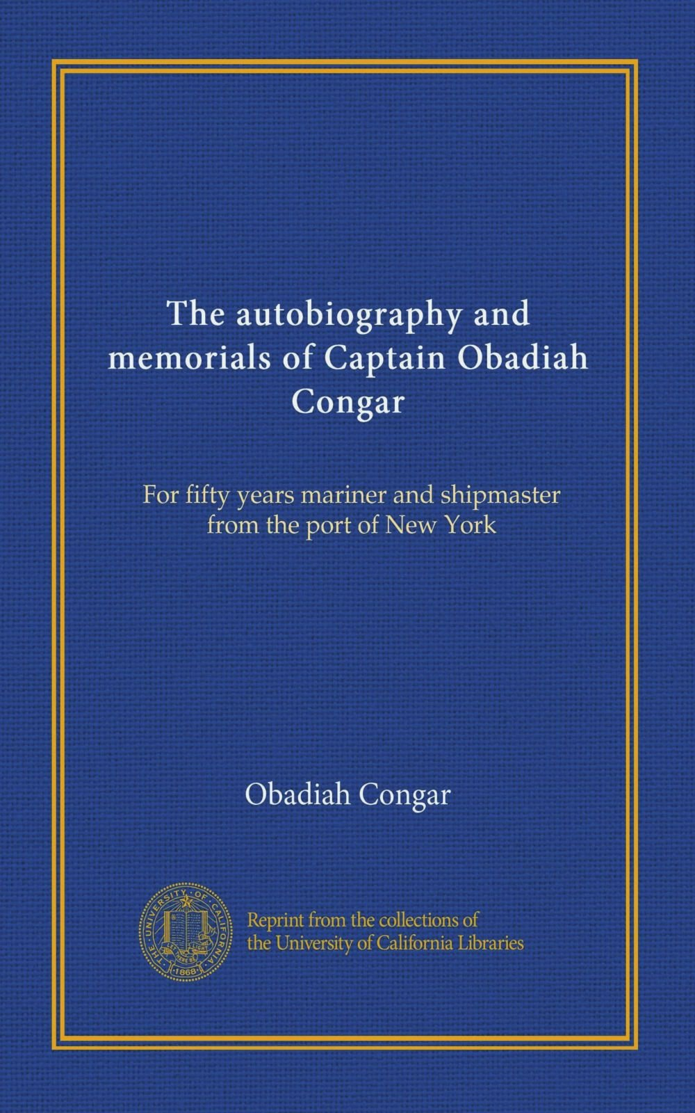 Read Online The autobiography and memorials of Captain Obadiah Congar: For fifty years mariner and shipmaster from the port of New York pdf epub