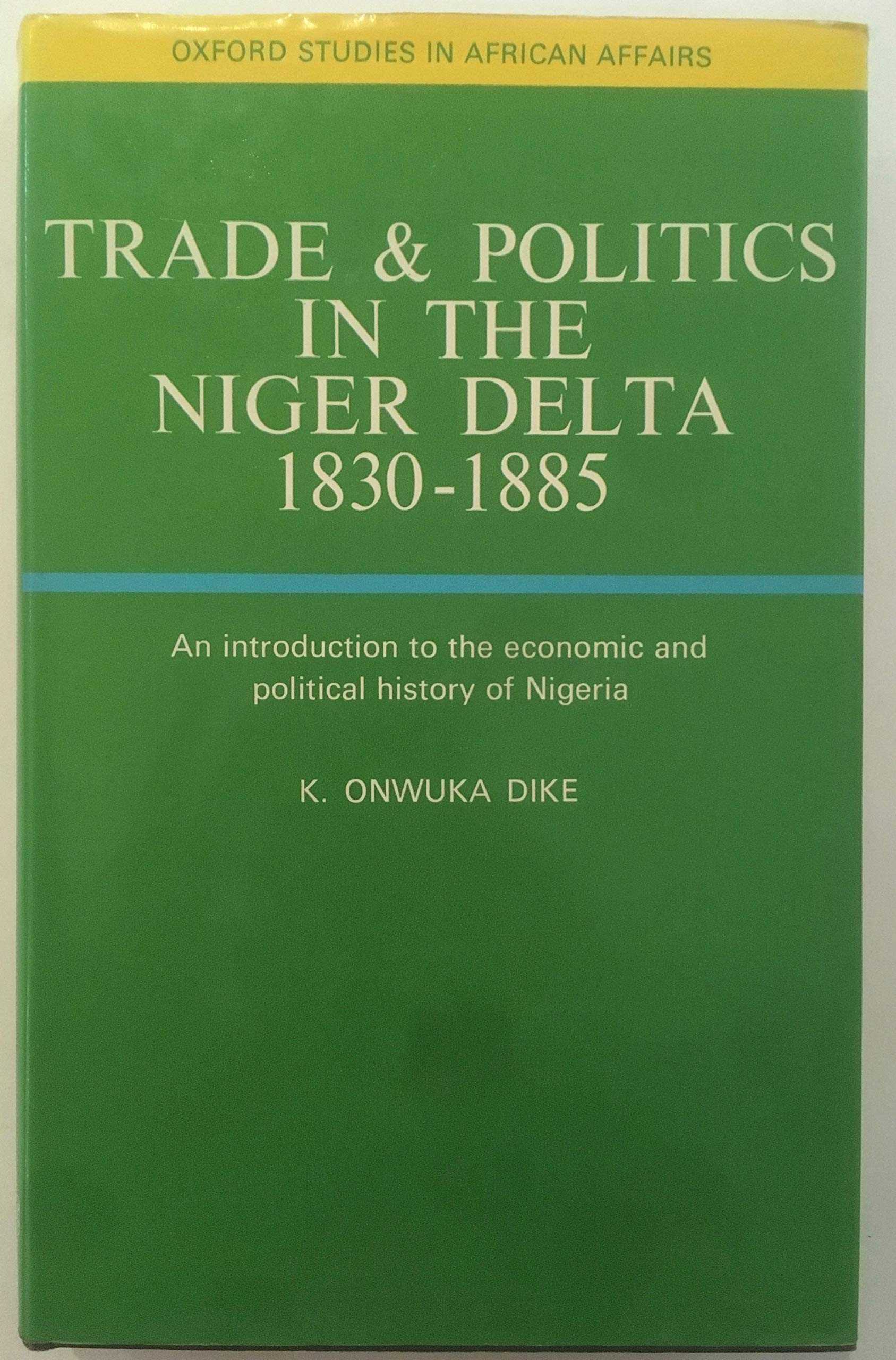 Trade and Politics in the Niger Delta 1830-1885: K, O Dike