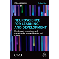 Neuroscience for Learning and Development: How to Apply Neuroscience and Psychology for Improved Learning and Training (English Edition)