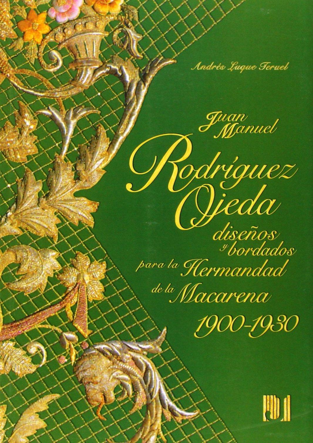 Juan Manuel Rodríguez Ojeda diseños y bordados para la hermandad de la macarena 1900-1930: Amazon.es: Andres Luque Teruel: Libros