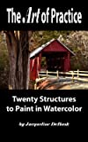 The Art of Practice: Twenty Structures to Paint in Watercolor (Architecture: Structures Book 3) (English Edition)