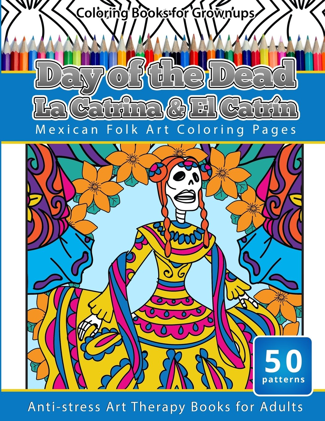 Read Online Coloring Books for Grownups Day of the Dead La Catrina & El Catrin: Mandalas & Geometric Coloring Pages Anti-stress Art Therapy Books (Volume 26) ebook