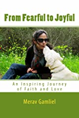 From Fearful to Joyful: An Inspiring Journey of Faith and Love (Photo Book and Dog Story) Kindle Edition