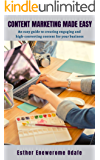 Content Marketing Made Easy: An Easy Guide to Creating Engaging and High-converting Content for your Business