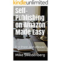 Self-Publishing on Amazon Made Easy: For Print and eBooks (Get Published Book 4)