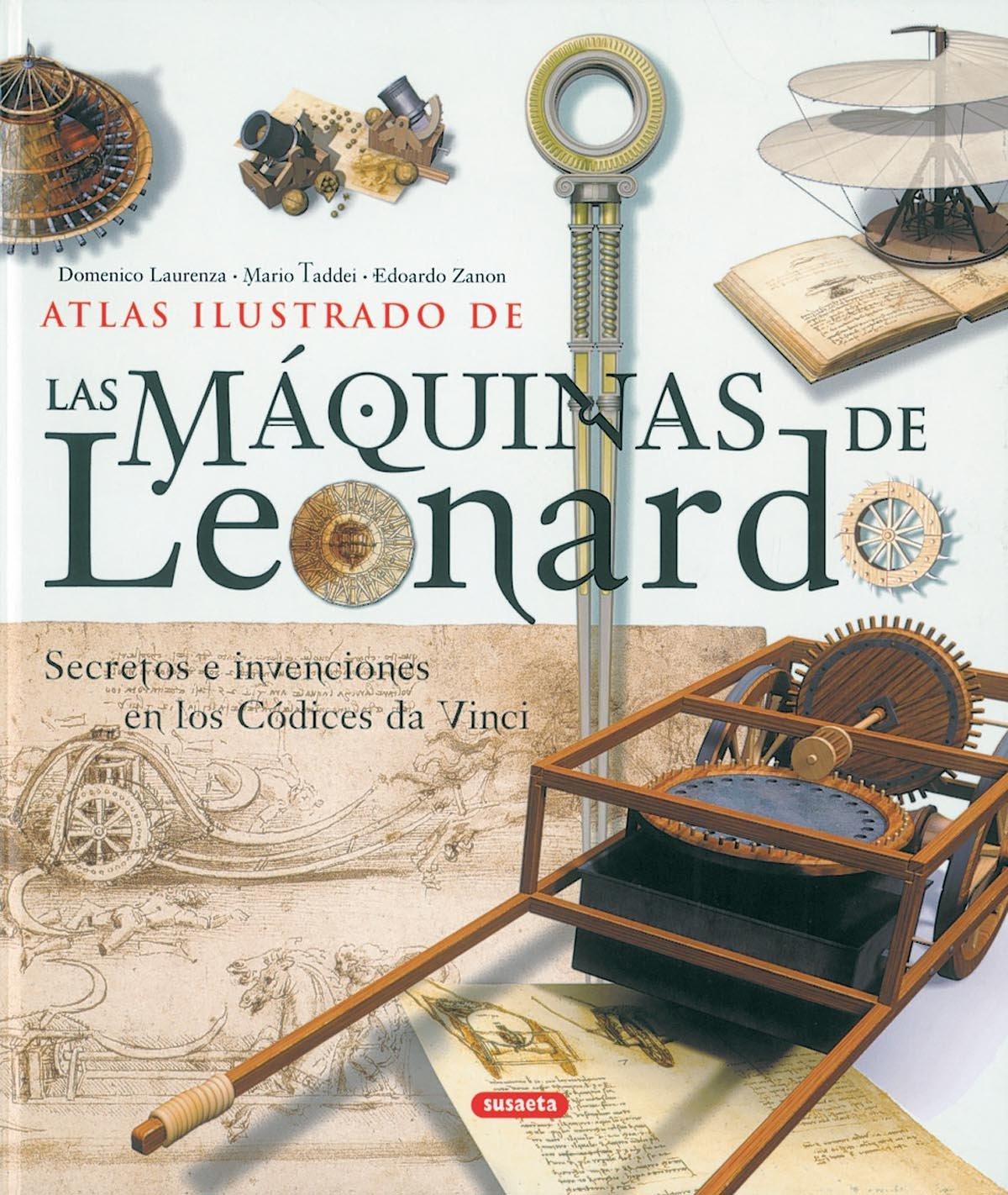 Maquinas De Leonardo,Atlas Ilustrado: Amazon.es: Domenico Laurenza, Mario Taddei, Edoardo Zanon, Equipo Susaeta: Libros