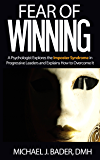 Fear of Winning: A Psychologist Explores the Imposter Syndrome in Progressive Leaders and Explains How to Overcome It