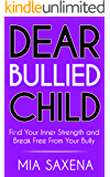 Dear Bullied Child: Find Your Inner Strength and Break Free From Your Bully