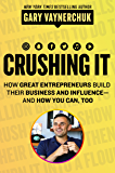 Crushing It!: How Great Entrepreneurs Build Business and Influence—and How You Can, Too