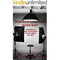 Portrait Lighting Made Easy: Everything you need to know about portrait lighting and more! book cover