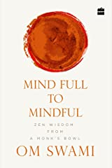 Mind Full to Mindful: Zen Wisdom From a Monk's Bowl Kindle Edition
