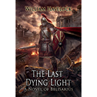 The Last Dying Light: A Novel of Belisarius (The Last of the Romans Book 1)
